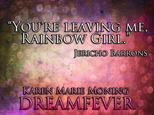 """You're leaving me, Rainbow Girl.""  ― Karen Marie Moning, Dreamfever  ""This quote made me tear up ugh I am so reading the Highland series then Fever Series"" facebook.com"