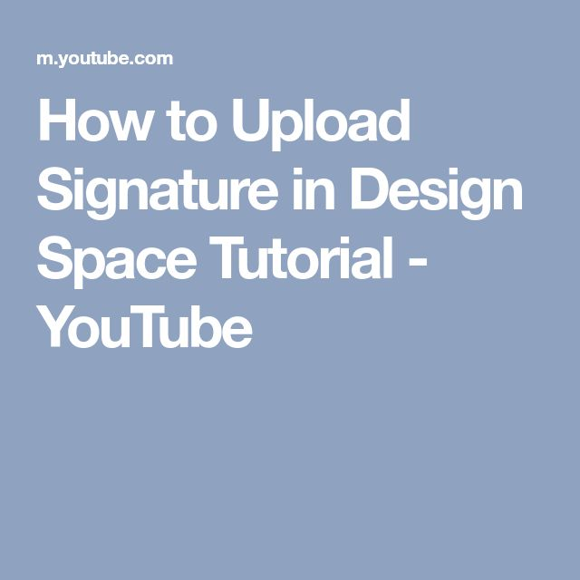 How to Upload Signature in Design Space Tutorial - YouTube