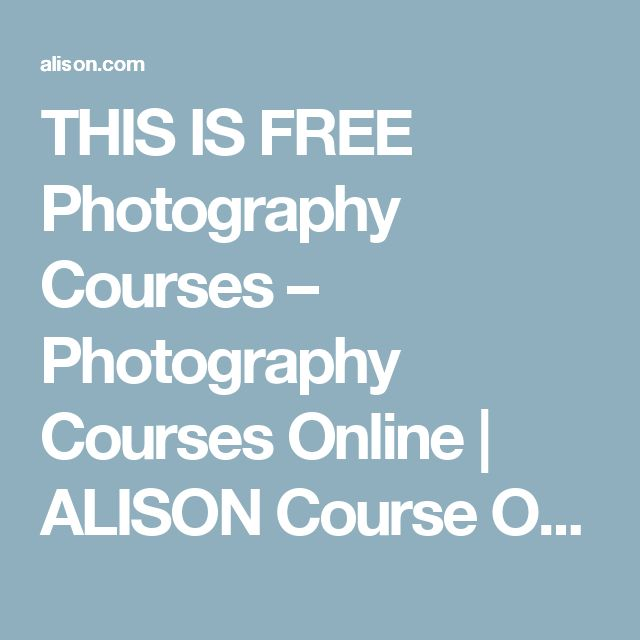 THIS IS FREE Photography Courses – Photography Courses Online | ALISON Course Outline | ALISON