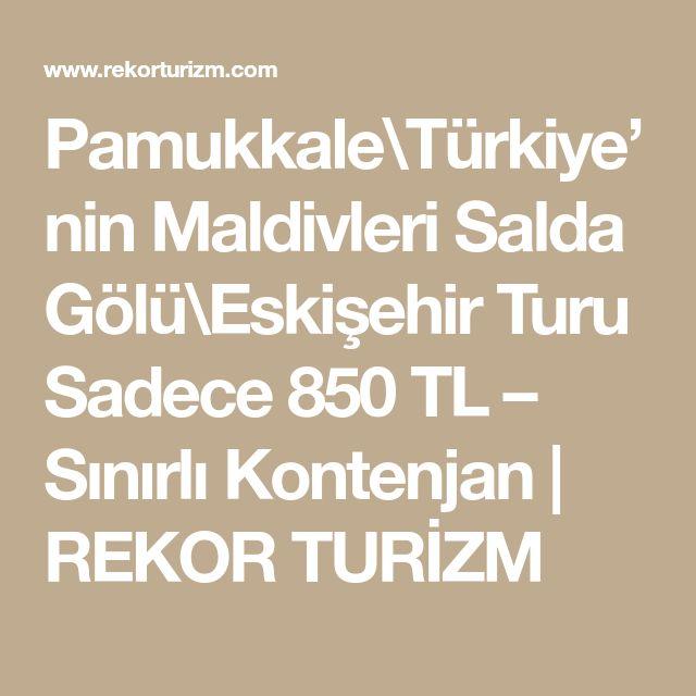 Pamukkale\Türkiye'nin Maldivleri Salda Gölü\Eskişehir Turu Sadece 850 TL – Sınırlı Kontenjan | REKOR TURİZM