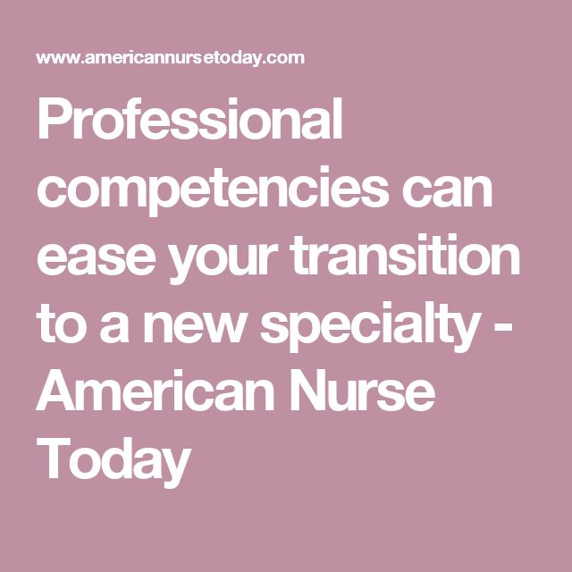 Professional competencies can ease your transition to a new specialty - American Nurse Today