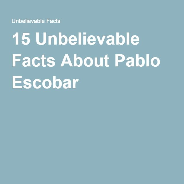15 Unbelievable Facts About Pablo Escobar