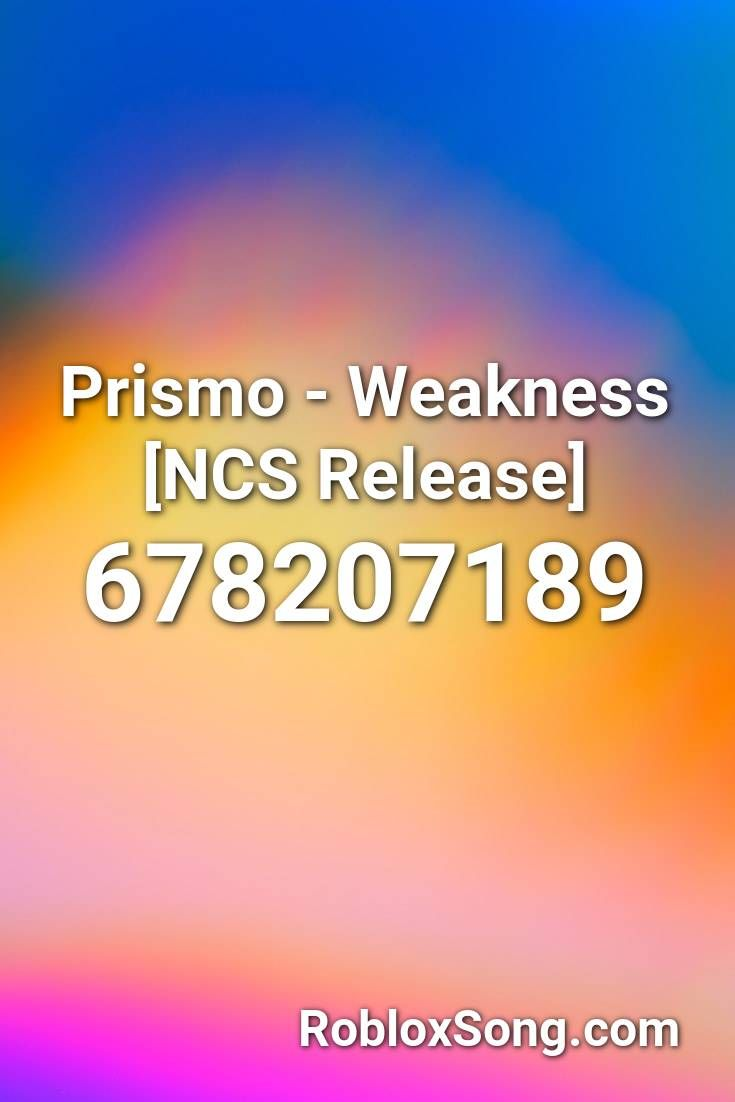 Prismo Weakness Ncs Release Roblox Id Roblox Music Codes In