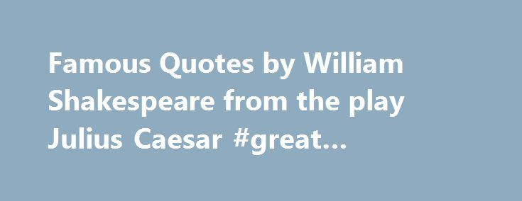 william shakespeare was a famous play Most academics would argue hamlet is shakespeare's greatest and most famous work in popular culture, it would probably be considered romeo and juliet.