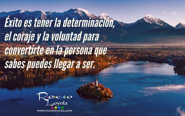 Éxito es tener la determinación, el coraje y la voluntad para convertirte en la persona que sabes puedes llegar a ser. #rocioloyola