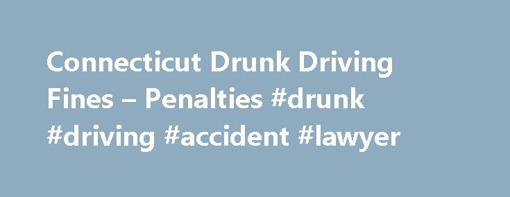Connecticut Drunk Driving Fines – Penalties #drunk #driving #accident #lawyer http://guyana.nef2.com/connecticut-drunk-driving-fines-penalties-drunk-driving-accident-lawyer/  Connecticut Drunk Driving Fines Penalties Disclaimer: We try to keep the information provided here up to date. However, laws often change, as do their interpretation and application. Different jurisdictions within a state may enforce the laws in different ways. For that reason, we recommended that you seek the advice of…