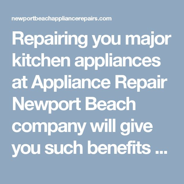 Repairing you major kitchen appliances at Appliance Repair Newport Beach company will give you such benefits as: 1. High-quality repair 2. Same-day service 3. Affordable prices 4. Experienced technicians 5. 30-day trial period. So don't wait to call us now at 714-698-8873 or schedule a service online. We are available 24/7!