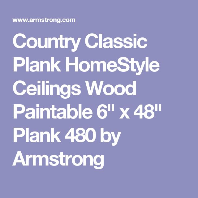 Country Classic Plank Homestyle Ceilings Wood Paintable 6 X 48 Plank 480 By Armstrong With Images Ceiling House Styles Wood Ceilings