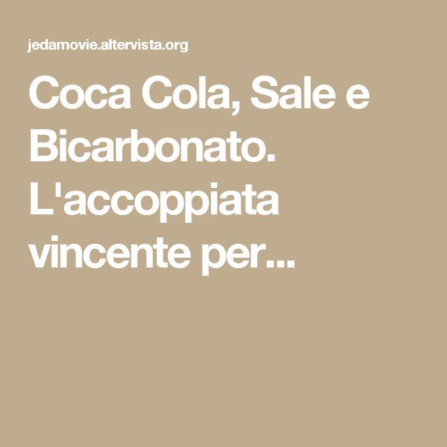 Coca Cola, Sale e Bicarbonato. L'accoppiata vincente per...