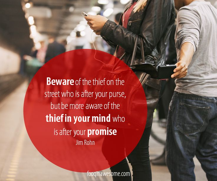 Beware of the thief on the street who is after your purse, but be more aware of the thief in your mind who is after your promise - Jim Rohn #inspresso #thinkpositive