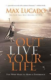 Outlive your life by Max Lucado