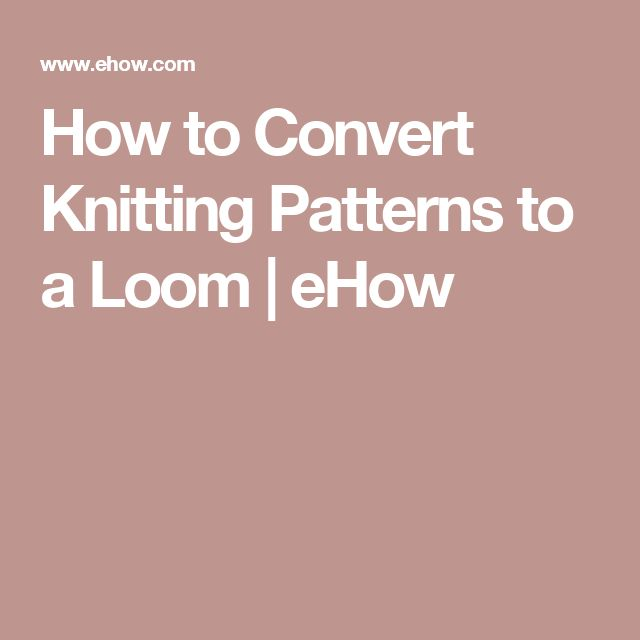 How to Convert Knitting Patterns to a Loom   eHow