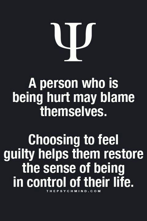 a person who is being hurt may blame themselves. choosing to feel guilty helps them restore the sense of being in control of their life.