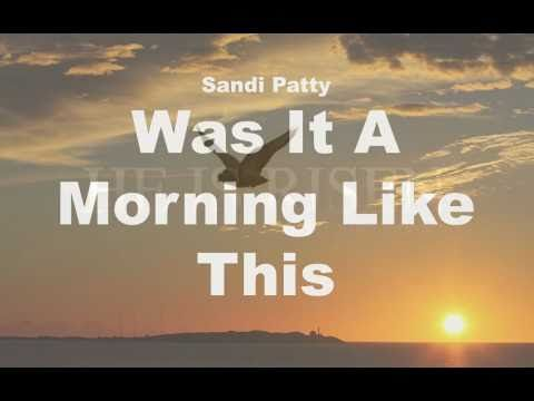 Sandi Patty   Was It A Morning Like This