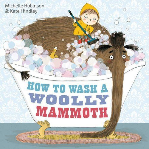 How to Wash A Woolly Mammoth by Michelle Robinson and Kate Hindley .  A charming story which really engages the child's imagination.  A point to remember is never go get soap in the woolly mammoth's eyes!