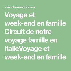 Voyage et week-end en famille  Circuit de notre voyage famille en ItalieVoyage et week-end en famille