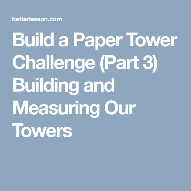 Build a Paper Tower Challenge (Part 3) Building and Measuring Our Towers