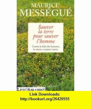 Sauver la terre pour sauver lhomme (9782221085066) Maurice Messegue , ISBN-10: 222108506X  , ISBN-13: 978-2221085066 ,  , tutorials , pdf , ebook , torrent , downloads , rapidshare , filesonic , hotfile , megaupload , fileserve