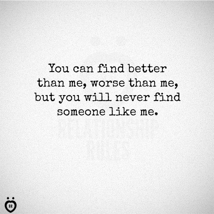 Love Finding Quotes About Never: You Can Find Better Than Me, Worse Than Me, But You Will