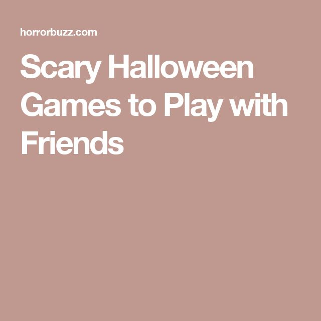 Creepy games to play with friends