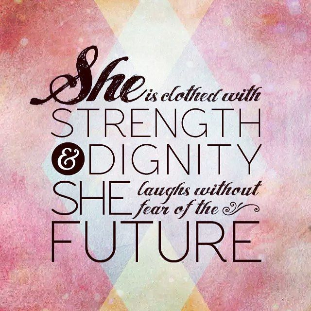 #Proverbs 31:25 #woman of #God carries herself in such a way that she is #dignified with #grace and #strong in #faith / #JesusIsOurSavior #WordofGod #scripture #beautiful #love #AutismMom #mom #wife #fear #future #clothed #laugh