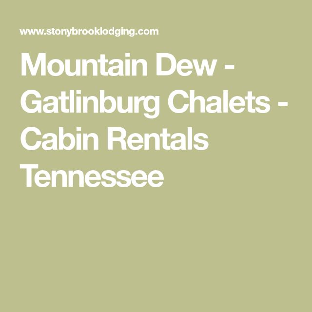 Mountain Dew - Gatlinburg Chalets - Cabin Rentals Tennessee