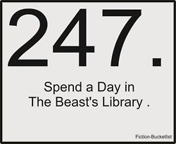 Fictional Bucket List # 247: Beauty and the Beast Or a week Or a month  Or a year  Or the rest of my life