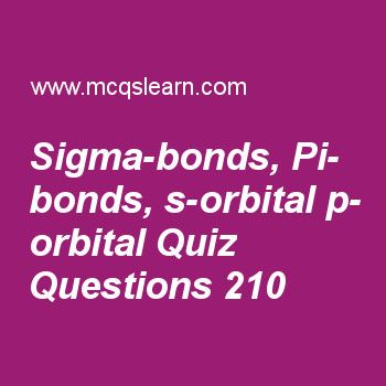 Learn quiz on sigma-bonds, pi-bonds, s-orbital p-orbital, A level chemistry quiz 210 to practice. Free chemistry MCQs questions and answers to learn sigma-bonds, pi-bonds, s-orbital p-orbital MCQs with answers. Practice MCQs to test knowledge on sigma-bonds, pi-bonds, s-orbital and p-orbital, reactions of group ii elements, periodic table ionization energies, metallic character of group iv elements, catalysts worksheets.  Free sigma-bonds, pi-bonds, s-orbital p-orbital worksheet has…