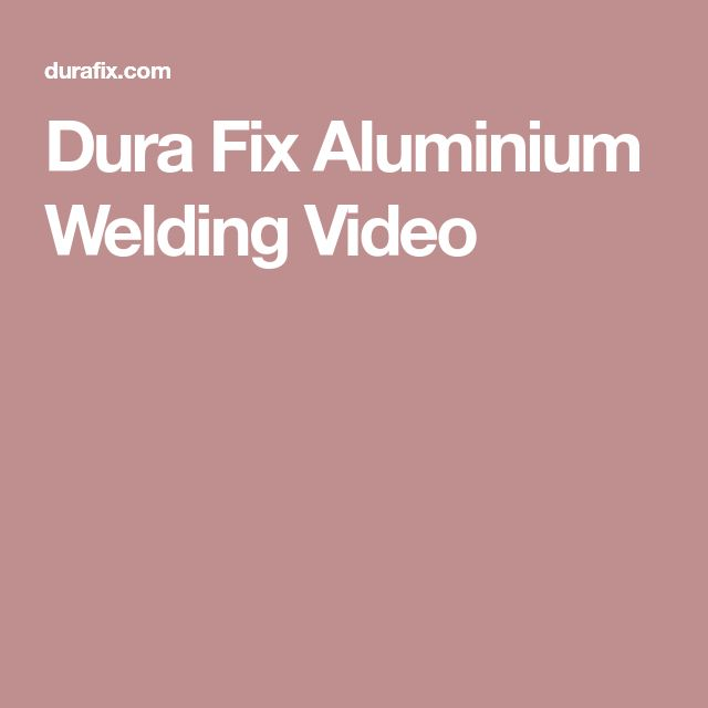 Dura Fix Aluminium Welding Video