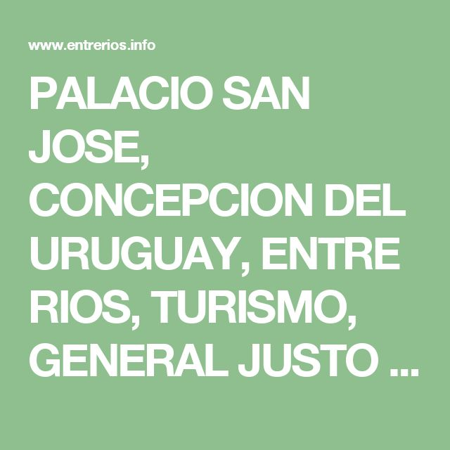 PALACIO SAN JOSE, CONCEPCION DEL URUGUAY, ENTRE RIOS, TURISMO, GENERAL JUSTO JOSE DE URQUIZA, HISTORIA, CONSTITUCION NACIONAL, CONFEDERACION NACIONAL
