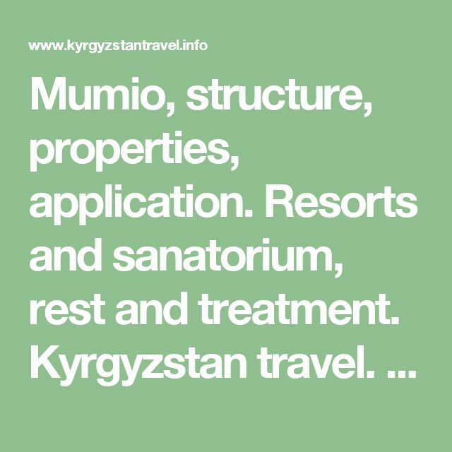 Mumio, structure, properties, application. Resorts and sanatorium, rest and treatment. Kyrgyzstan travel. Tourism and adventures.