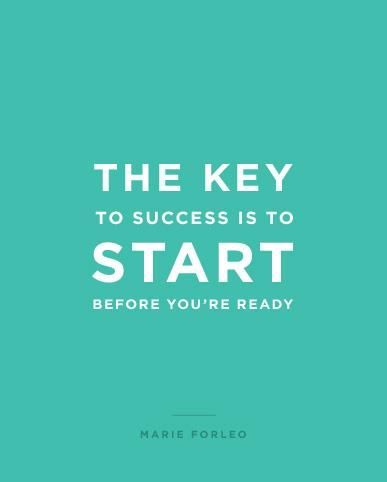 "#HighHeelers ""The key is to start before you're ready""  Marie Forleo - Inspirational Motivational #Quote"