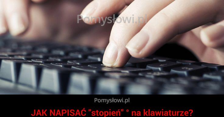 """Elektronika - JAK NAPISAĆ """"stopień"""" ° na klawiaturze?"""