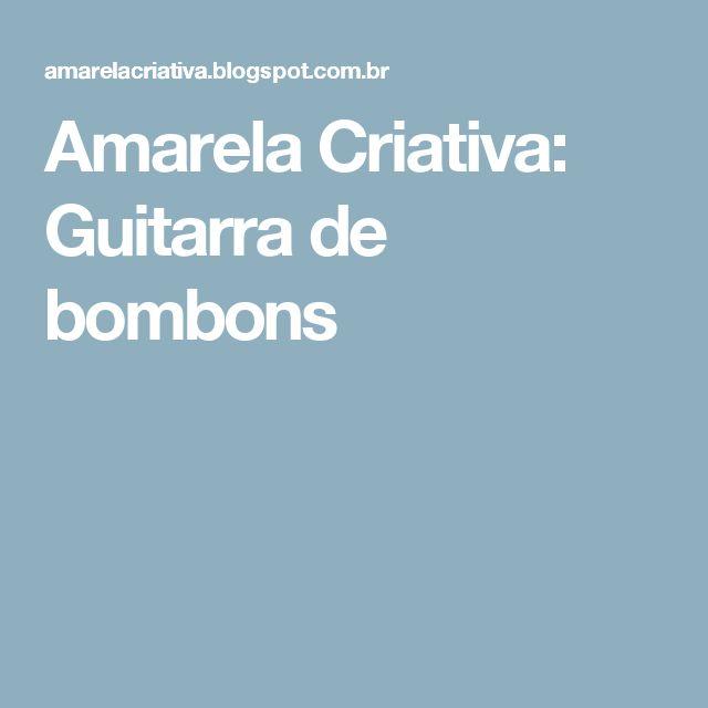 Amarela Criativa: Guitarra de bombons