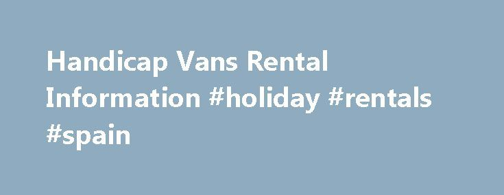 Handicap Vans Rental Information #holiday #rentals #spain http://rental.nef2.com/handicap-vans-rental-information-holiday-rentals-spain/  #rental vans # Handicap Vans Rental Information AA Vans offers handicap van rentals from two locations–Atlanta, GA and Houston, TX. Our AMS brand handicapped van rentals are ideal for wheelchairs, power chairs, or mobility scooters. All handicap vans for rent feature your choice of side or rear entry wheelchair van conversion, adjustable Q Straint…