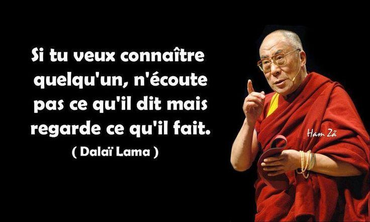 """Dalaï-Lama (1935-20--) - Citation - """"Si tu veux connaître quelqu'un, n'écoute pas ce qu'il dit mais regarde ce qu'il fait."""""""