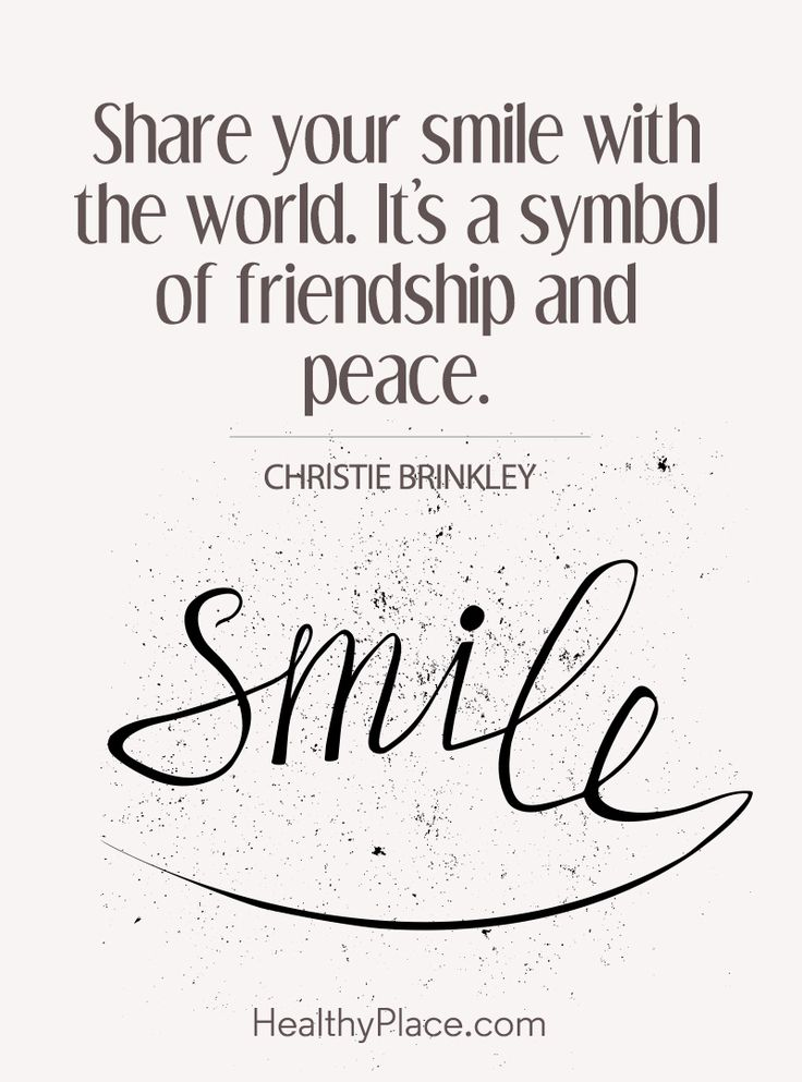 Positive Quote: Share your smile with the world. It´s a symbol of friendship and peace – Christie Brinkley. www.HealthyPlace.com
