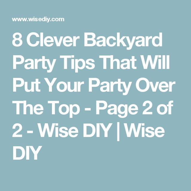 8 Clever Backyard Party Tips That Will Put Your Party Over The Top - Page 2 of 2 - Wise DIY | Wise DIY