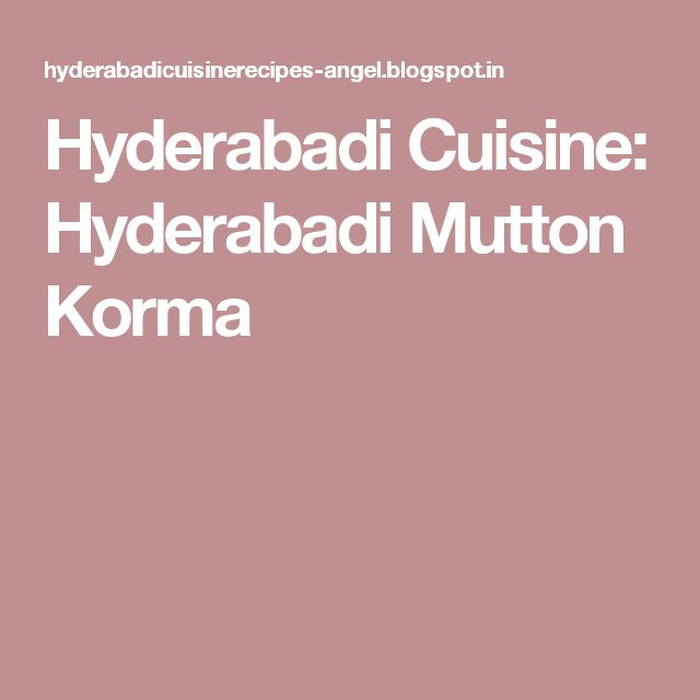 Hyderabadi Cuisine: Hyderabadi Mutton Korma