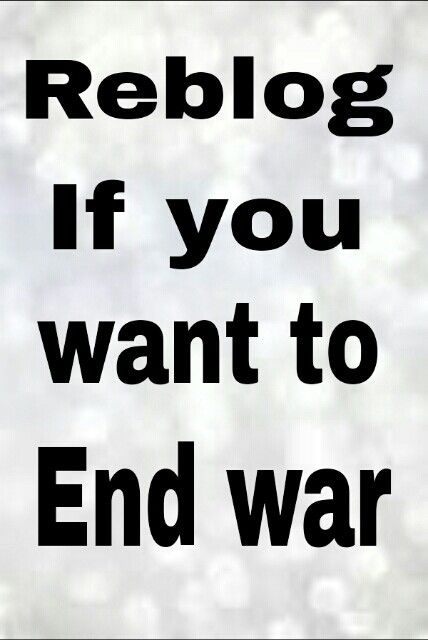 End war ASAP before it ends the world create world peace ASAP stand up for the planet stand up for the people I'm serious togher we can end war before it ends the world by promoting world peace ASAP I.e heartfelt peace pins and passing on the message let's unite to end war ASAP before it ends the world the world is in danger of being destroyed by war please pass on ASAP and save the world #endwar ( use hash tag ) peace is the only way to serve you're country!!!