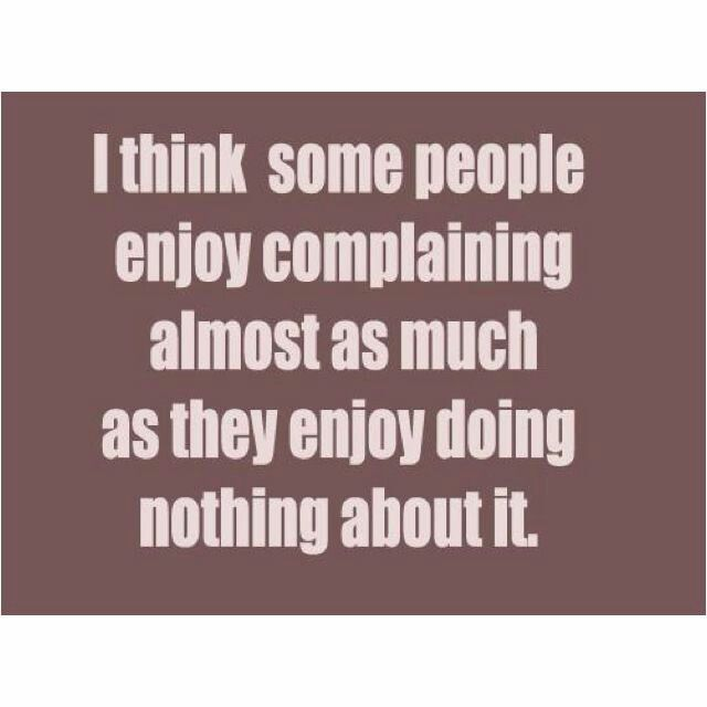 Funny Quotes About People Complaining: 25+ Best Stop Complaining Quotes On Pinterest