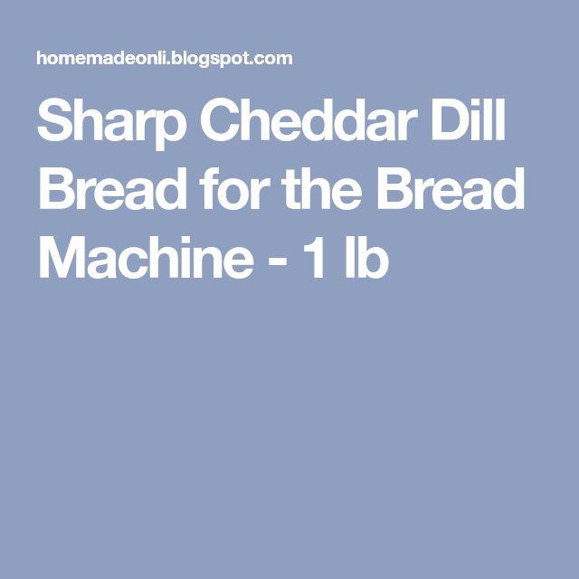 Sharp Cheddar Dill Bread for the Bread Machine - 1 lb