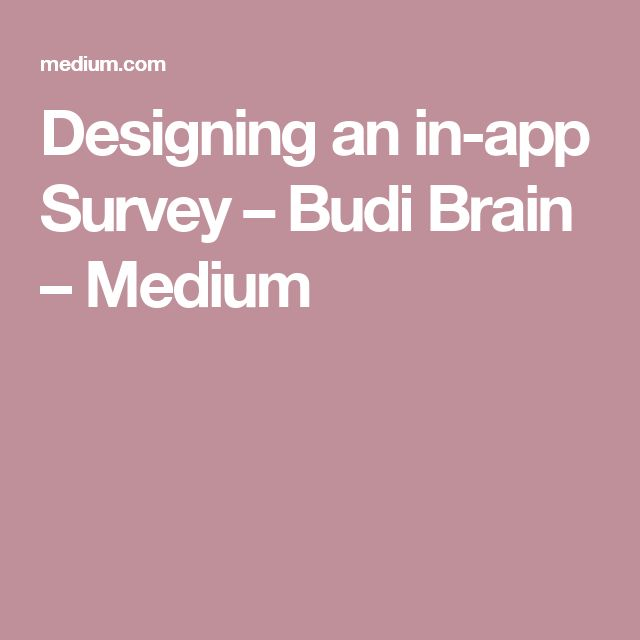 Designing an in-app Survey – Budi Brain – Medium