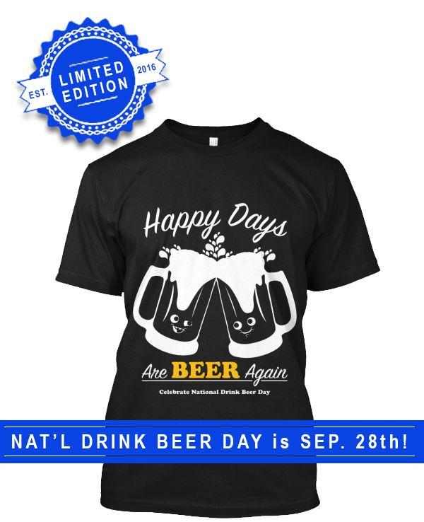 Happy days are beer again! ⌚⌚ Get this shirt to celebrate beer. Drink in style on National Drink Beer Day. https://teespring.com/national-drink-beer-day