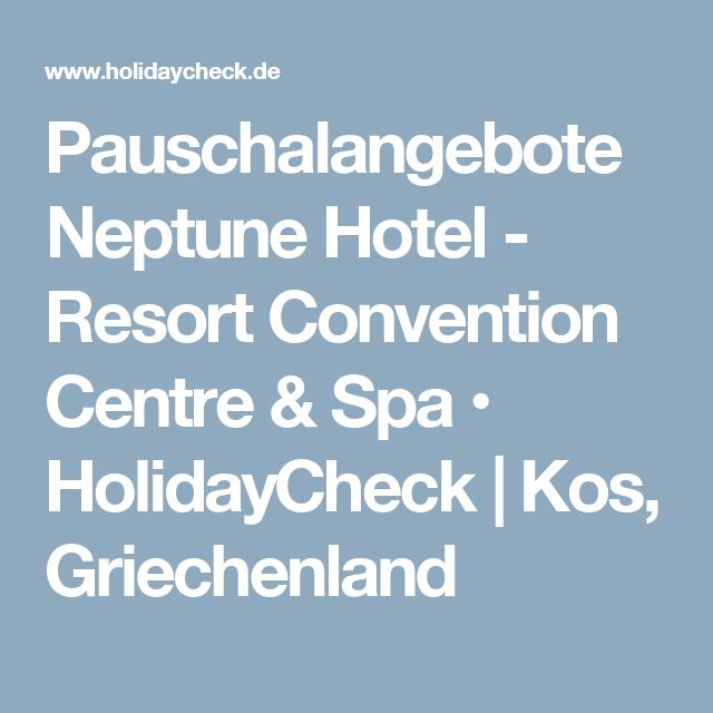 Pauschalangebote Neptune Hotel - Resort Convention Centre & Spa • HolidayCheck | Kos, Griechenland