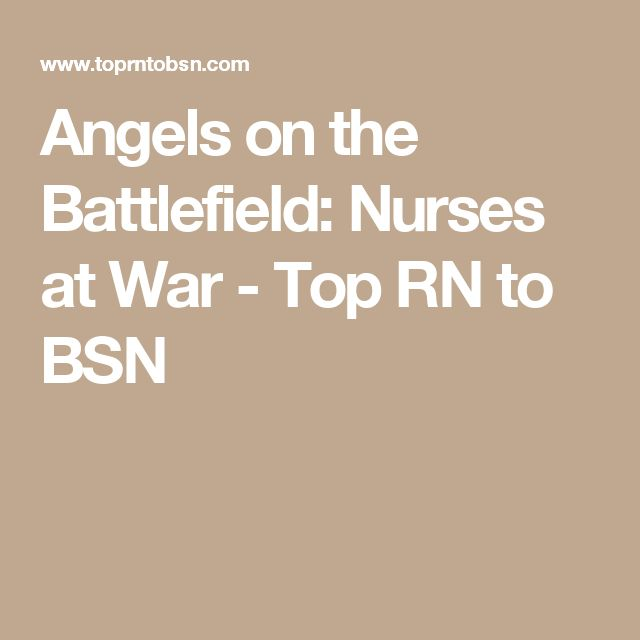 Angels on the Battlefield: Nurses at War - Top RN to BSN