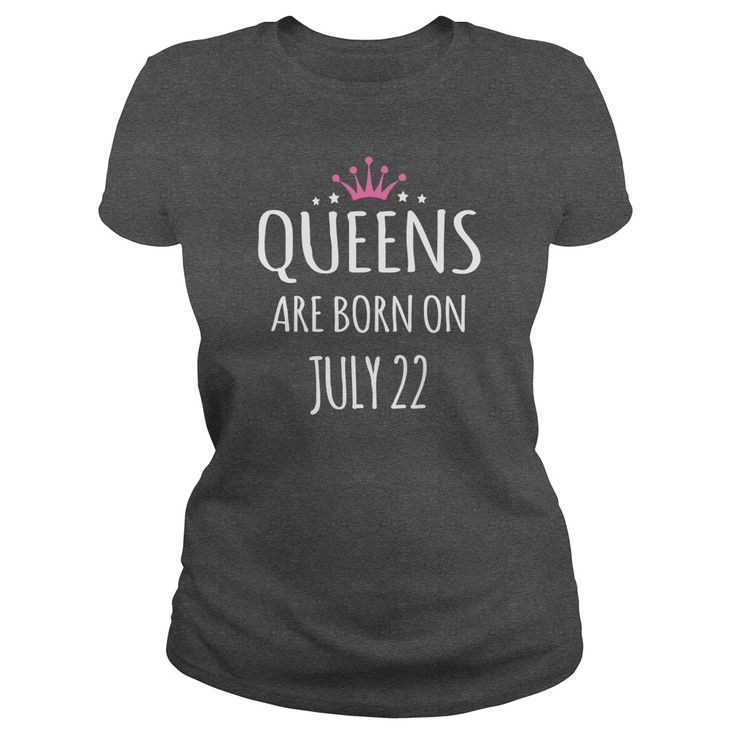 Born july 22 birthdays T-shirts, Queens are Born on july 22 shirts, Queens july 22 Tshirt, Queen Born july 22 T-shirt, july 22 Hoodie Vneck Birthday