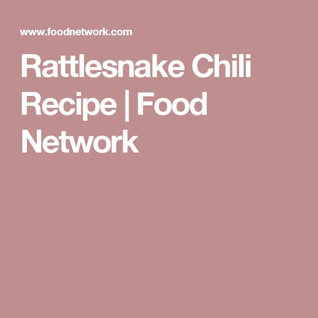 Rattlesnake Chili Recipe | Food Network