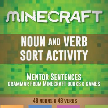 Sort nouns and verbs with words from the popular game (and books!) Minecraft. Students will study grammar with words they love.