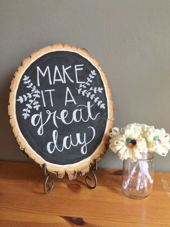 Make it a Great Day Wood Slice Chalkboard Sign by MidtownMorning